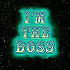 I'm The Boss! by Itsharrisonbtw