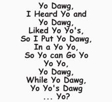 Yo Dawg (Black Text) by Squinton27