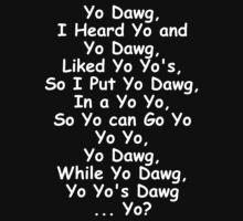Yo Dawg (White Text) by Squinton27