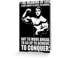 Arnold Schwarzenegger Motivational Quote - The Meaning Of Life Greeting Card