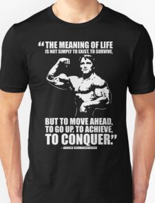 Arnold Schwarzenegger Motivational Quote - The Meaning Of Life T-Shirt