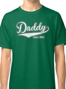 Daddy Since 2011 Classic T-Shirt