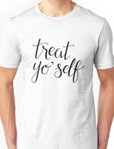 Treat Yo' Self (Black Text) Unisex T-Shirt
