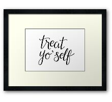 Treat Yo' Self (Black Text) Framed Print