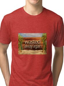 Wasted away again Tri-blend T-Shirt