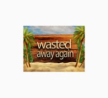 Wasted away again Unisex T-Shirt