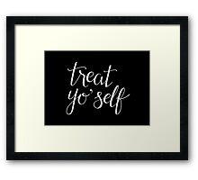 Treat Yo' Self (White Text) Framed Print