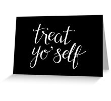 Treat Yo' Self (White Text) Greeting Card