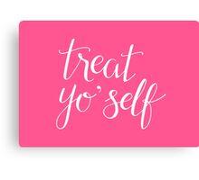 Treat Yo' Self (Pink) Canvas Print