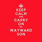 Keep Calm and Carry On... My Wayward Son by sundayedition