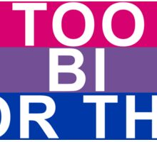 Too Bi For This Sticker