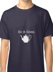 So It Goes Teapot (Poor Old Edgar Derby) Classic T-Shirt
