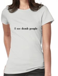 I see dumb people Womens Fitted T-Shirt