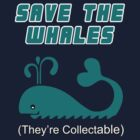 Save The Whales... (They're collectable) by marinasinger