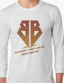 No matter where you go, there you are Long Sleeve T-Shirt