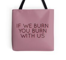 If we burn you burn with us - The Hunger Games Tote Bag