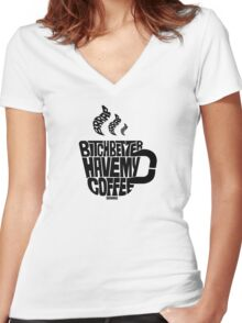 Bitch better have my coffee: Black Women's Fitted V-Neck T-Shirt