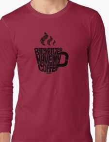Bitch better have my coffee: Black Long Sleeve T-Shirt