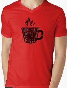 Bitch better have my coffee: Black Mens V-Neck T-Shirt