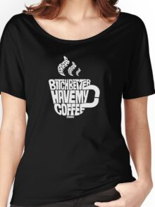 Bitch better have my coffee: White Women's Relaxed Fit T-Shirt