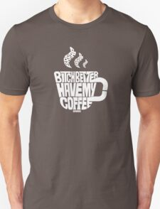 Bitch better have my coffee: White T-Shirt
