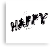 Be Happy Today Typography Canvas Print