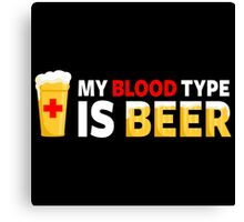 My Blood Type is Beer Canvas Print