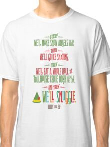 Buddy the Elf - And then...we'll snuggle Classic T-Shirt