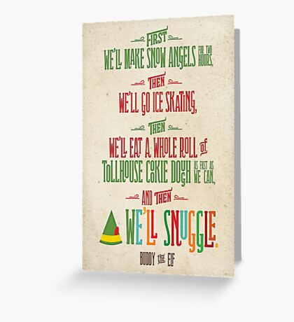 Buddy the Elf - And then...we'll snuggle Greeting Card