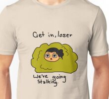 GET IN LOSER WE'RE GOING STALKING Unisex T-Shirt