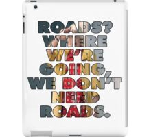 ROADS? DOC BROWN - BACK TO THE FUTURE iPad Case/Skin