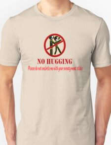 NO HUGGING. Please do not encircle me with your sweaty meat sticks. Unisex T-Shirt