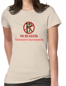 NO HUGGING. Please do not encircle me with your sweaty meat sticks. Womens Fitted T-Shirt