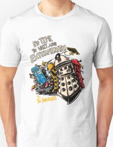 No Time to Wait, Let's Exterminate! T-Shirt