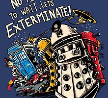 No Time to Wait, Let's Exterminate! by Plaguesworth