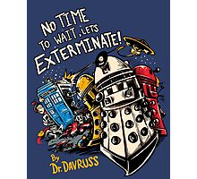 No Time to Wait, Let's Exterminate! Photographic Print