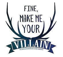 The Grisha - Fine, Make Me Your Villain by evieseo