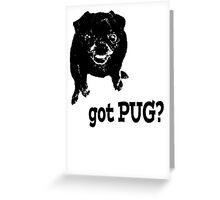 GOT PUG? Greeting Card