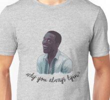Why you always lyin? Unisex T-Shirt