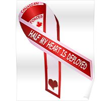 Canadian Forces: Half My Heart Is Deployed Poster
