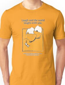 Laugh and the world laughs with you. Unisex T-Shirt
