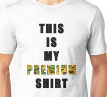 This is my premium shirt Unisex T-Shirt
