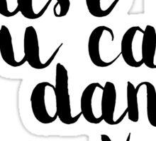 Trust me you can dance Sticker