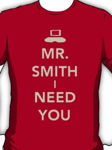 Mr. Smith I Need You! T-Shirt