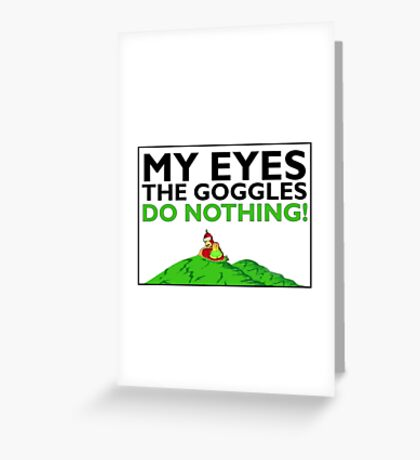 The goggles do nothing Greeting Card