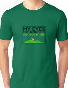 The goggles do nothing Unisex T-Shirt