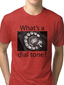 What's a Dial Tone? Tri-blend T-Shirt