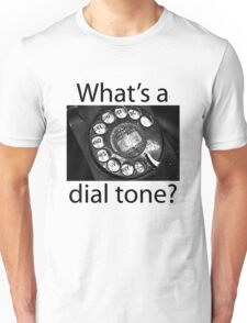 What's a Dial Tone? Unisex T-Shirt