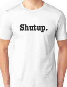 """""""Shutup.""""  T-Shirt"""
