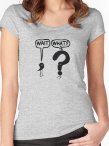 Wait, What? Women's Fitted Scoop T-Shirt
